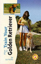 How to Train Your Golden Retriever by Liz Palika image