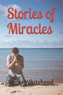 Stories of Miracles by James Doug Whitehead