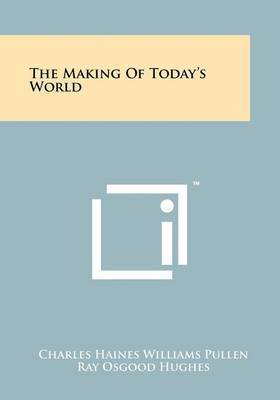The Making of Today's World by Charles Haines Williams Pullen image