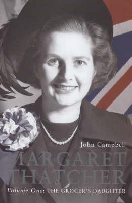 Margaret Thatcher: v. 1: 1925-1979 by John Campbell