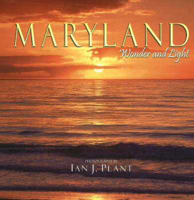 Maryland: Wonder and Light by Ian J Plant