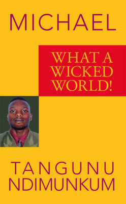 What a Wicked World! by Michael Tangunu Ndimunkum