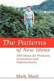 The Patterns of New Ideas: 300 Ideas for Products, Inventions and Improvements by Mark Meek