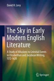 The Sky in Early Modern English Literature by David H. Levy