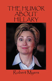 The Humor about Hillary by Robert Myers