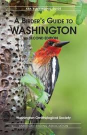 A Birders Guide to Washington, Second Edition by Washington Ornithological Society