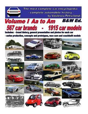 The Most Complete Car Encyclopedia- Volume I - AA to Am - Black&white Edition : Complete Automobile History by Vasilescu Petru Ionut