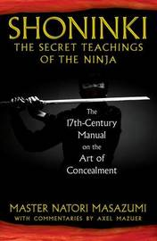 Shoninki: The Secret Teachings of the Ninja: The 17th-Century Manual on the Art of Concealment by Natori Masazumi