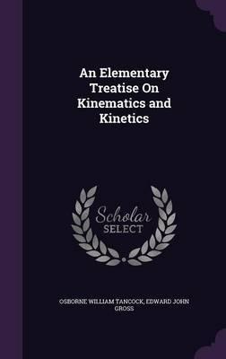 An Elementary Treatise on Kinematics and Kinetics by Osborne William Tancock image