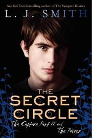 The Secret Circle Vol 2 - The Captive Pt 2 / The Power (2 Books in 1) (US Ed.) by L.J. Smith
