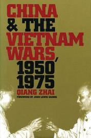 China and the Vietnam Wars, 1950-1975 by Qiang Zhai