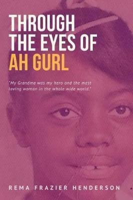 Through the Eyes of Ah Gurl by Mrs Rhema Henderson