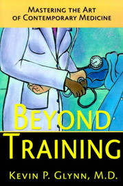 Beyond Training: Mastering the Art of Contemporary Medicine by Kevin P. Glynn image