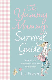 The Yummy Mummy's Survival Guide by Liz Fraser image
