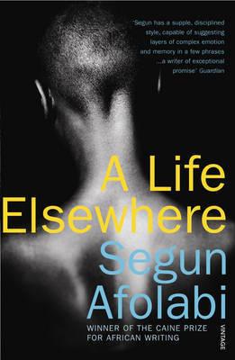 A Life Elsewhere by Segun Afolabi