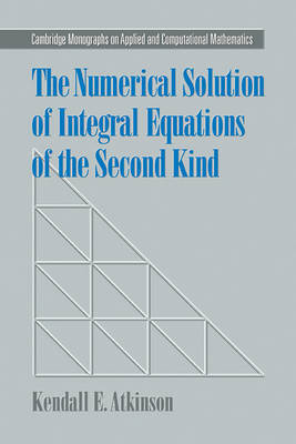The Numerical Solution of Integral Equations of the Second Kind by Kendall E. Atkinson