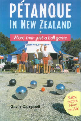 Petanque in New Zealand: More Than Just a Ball Game by Gavin Campbell