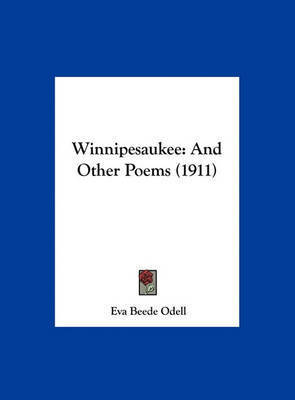 Winnipesaukee: And Other Poems (1911) by Eva Beede Odell