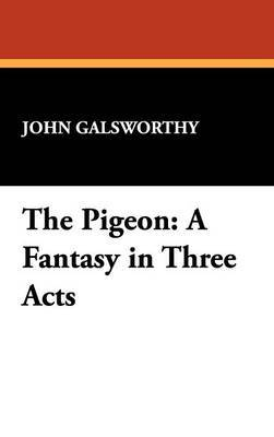 The Pigeon: A Fantasy in Three Acts by John Galsworthy, Sir image