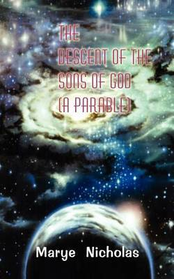 The Descent of the Sons of God (a Parable) by Marye Nicholas