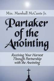 Partaker of the Anointing: Receiving Your Harvest Through Partnership with the Anointing by Marshall McCants, Jr. image