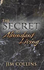 The Secret to Abundant Living by Jim. Collins