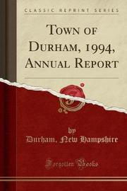 Town of Durham, 1994, Annual Report (Classic Reprint) by Durham New Hampshire