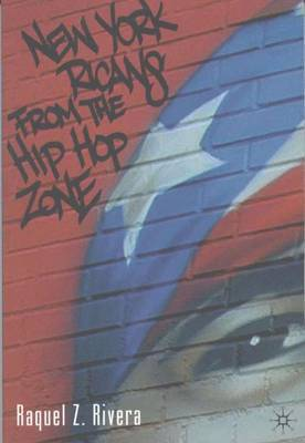 New York Ricans from the Hip Hop Zone by Raquel Z. Rivera