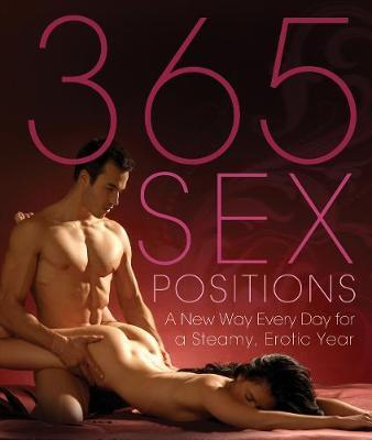 365 Sex Positions: A New Way Every Day for a Steamy, Erotic Year by Lisa Sweet