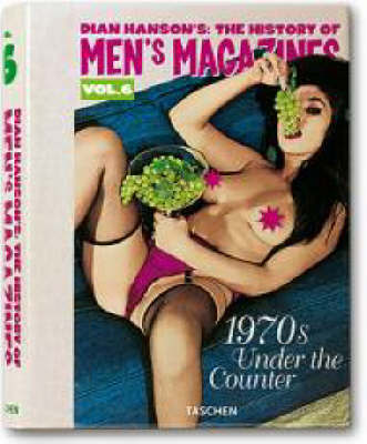 History of Men's Magazines: v. 6 (1970's under counter)