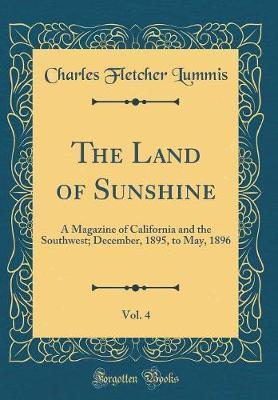The Land of Sunshine, Vol. 4 by Charles Fletcher Lummis