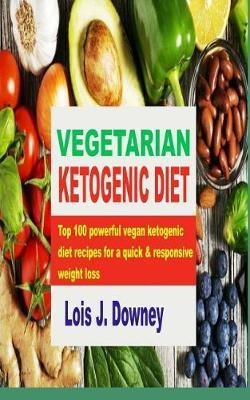 Vegetarian Ketogenic Diet by Lois J Downey