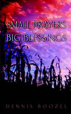 Small Prayers Big Blessings by Dennis Boozel image
