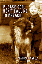 Please God, Don't Call Me to Preach by Dr. Clay Norris Wells image