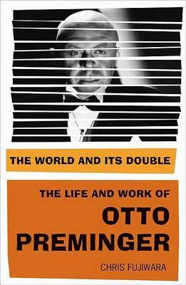 The World and Its Double: The Life and Work of Otto Preminger by Mr. Chris Fujiwara image