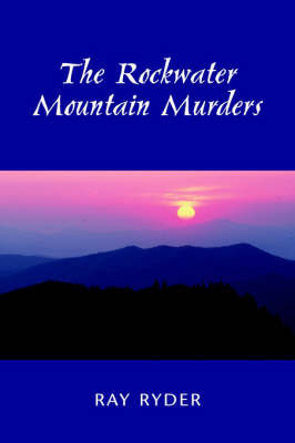 The Rockwater Mountain Murders by Ray Ryder