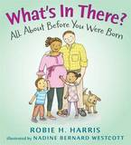 What's in There?: All about Before You Were Born by Robie H Harris