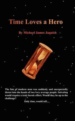 Time Loves a Hero by Michael Jaquish
