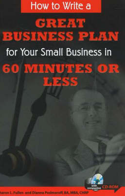How to Write a Great Business Plan for Your Small Business in 60 Seconds or Less by Dianna Podmoroff