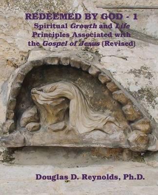 Redeemed by God - 1 by Ph D Douglas D Reynolds