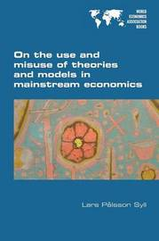 On the Use and Misuse of Theories and Models in Mainstream Economics by Lars Palsson Syll