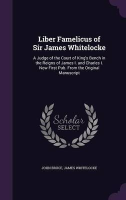 Liber Famelicus of Sir James Whitelocke by John Bruce