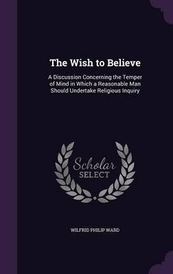 The Wish to Believe by Wilfrid Philip Ward