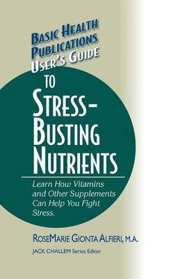User's Guide to Stress-Busting Nutrients by RoseMarie Gionta Alfieri image