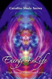 Energy 4 Life by Caroline Shola Arewa