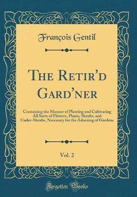 The Retir'd Gard'ner, Vol. 2 by Francois Gentil image