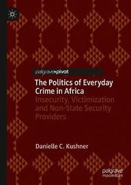 The Politics of Everyday Crime in Africa by Danielle C. Kushner image