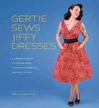 Gertie Sews Jiffy Dresses:A Modern Guide to Stitch-and-Wear Vinta by Hirsch Gretchen