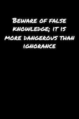 Beware Of False Knowledge It Is More Dangerous Than Ignorance by Standard Booklets image