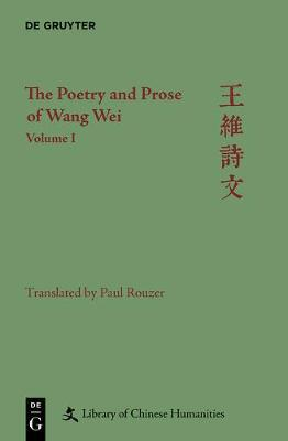 The Poetry and Prose of Wang Wei. Volume 1